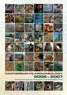 Canterbury's Archaeology 2006-2007 - Annual Report No. 31 (Paperback)