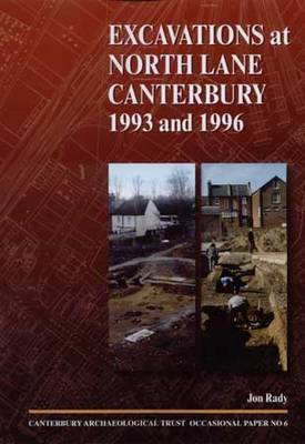 Excavations at North Lane, Canterbury 1993 and 1996 - CAT Occasional Paper 6 (Paperback)