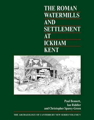 The Roman Watermills and Settlement at Ickham, Kent - Archaeology of Canterbury 5 (Hardback)