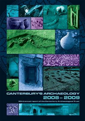 Canterbury's Archaeology 2008-2009 - Annual Report No. 33 (Paperback)
