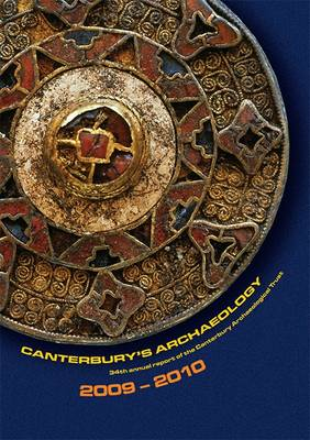 Canterbury's Archaeology 2009-2010 - Annual Report No. 34 (Paperback)