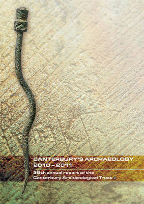 Canterbury's Archaeology 2010-2011 - Annual Report No. 35 (Paperback)