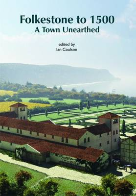 Folkestone to 1500: A Town Unearthed (Paperback)
