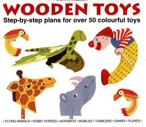 Wooden Toys: Step-by-Step Plans for Over 50 Colourful Toys (Paperback)