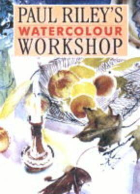 Paul Riley's Watercolour Workshop (Hardback)