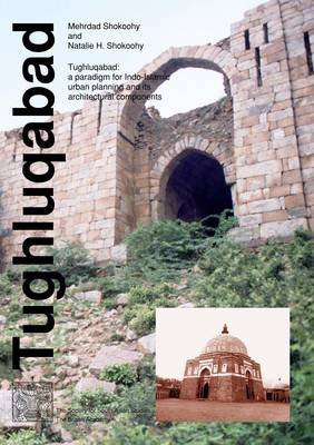 Tughluqabad: A Paradigm for Indo-Islamic Urban Planning and Its Architectural Components - Society for South Asian Studies Monograph Series (Hardback)