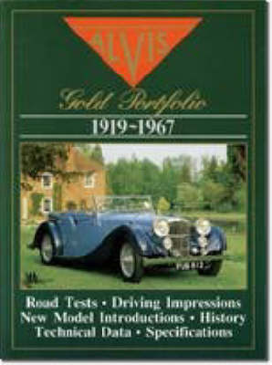 The Alvis Gold Portfolio, 1919-67: A Collection of Road Tests, Intros, Special Coachwork, Technical and Performance Data and Historical Section (Paperback)