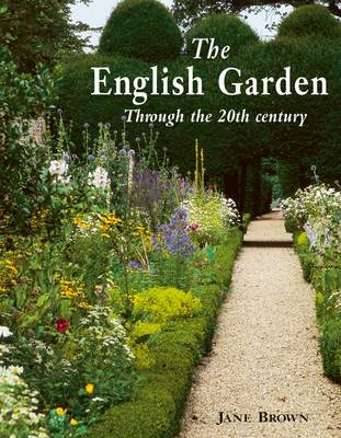 The English Garden Through the Twentieth Century (Hardback)