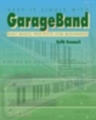 Keep it Simple with GarageBand: Easy Music Projects for Beginners (Paperback)
