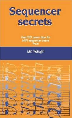 Sequencer Secrets: Hints and Tips for MIDI Sequencer Users (Paperback)