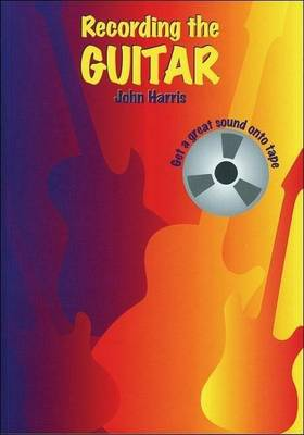 Recording the Guitar: Get a Great Sound onto Tape (Paperback)