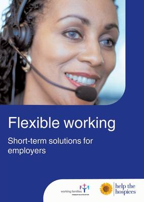 Flexible Working: Helping Employees with Short Term Caring Responsbilities: A Guide for Employers and Managers (Paperback)