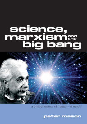 Science, Marxism and the Big Bang: a Critical Review of 'Reason in Revolt' (Paperback)