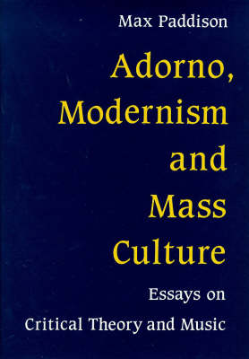 Adorno, Modernism and Mass Culture: Essays on Critical Theory and Music (Paperback)