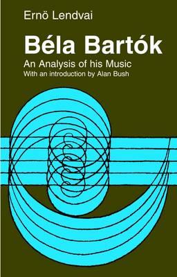 Bela Bartok: An Analysis of His Music (Paperback)