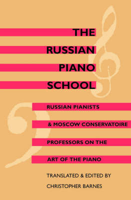 The Russian Piano School: Russian Pianists and Moscow Conservatoire Professors on the Art of the Piano (Paperback)