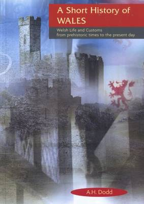 Short History of Wales, A - Welsh Life and Customs from Prehistoric Times to the Present Day (Paperback)