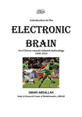 Introduction to the Electronic Brain: On E'dorra Neural Network Technology 1998-2010 (Paperback)