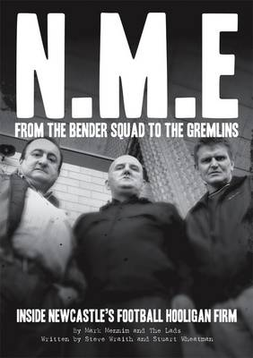 NME: from the Bender Squad to the Gremlins: Inside Newcastle's Football Hooligan Firm (Paperback)