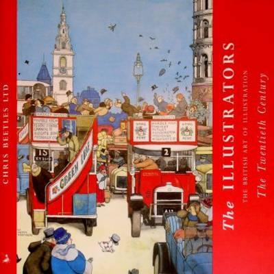 The Illustrators: The British Art of Illustration 1800-2001 - The Illustrators: the British Art of Illustration (Paperback)