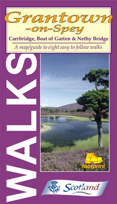 Walks Around Grantown on Spey: Carrbridge, Boat of Garten and Nethy Bridge - Footprint Map & Guide (Sheet map, folded)