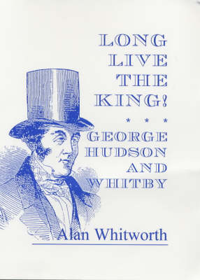 Long Live the King: George Hudson and Whitby (Paperback)