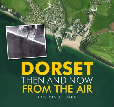Dorset - Then and Now from the Air (Hardback)