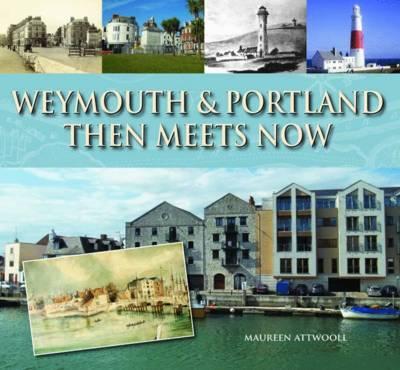 Weymouth & Portland Then Meets Now (Hardback)