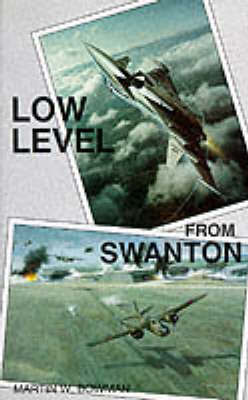 Low Level from Swanton: History of RAF Swanton Morley (Paperback)