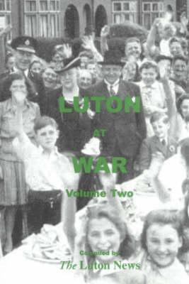 Luton at War: v. 2: Volume Two (Paperback)