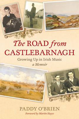 The Road from Castlebarnagh: Growing Up in Irish Music, a Memoir (Paperback)