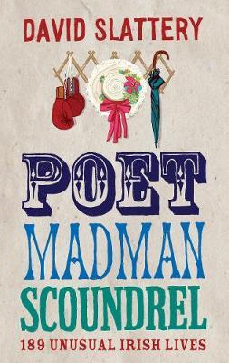 Poet, Madman, Scoundrel: 189 Unusual Irish Lives (Paperback)