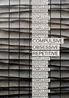 Compulsive, Obsessive, Repetitive (Paperback)