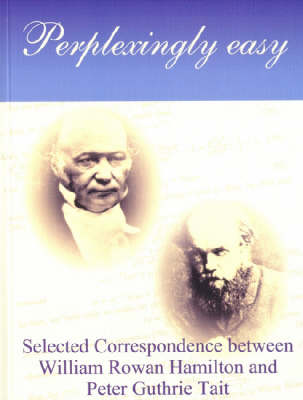 Perplexingly Easy: Selected Correspondence Between William Rowan Hamilton and Peter Guthrie Tait - FitzGerald Series v. 3 (Paperback)