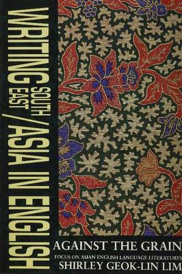 Writing S.E./Asia in English: Against the Grain, Focus on Asian English-Language Literature (Paperback)