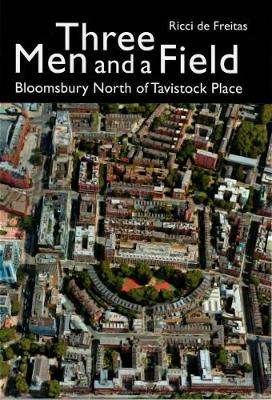 Three Men and a Field: Bloomsbury North of Tavistock Place (Paperback)