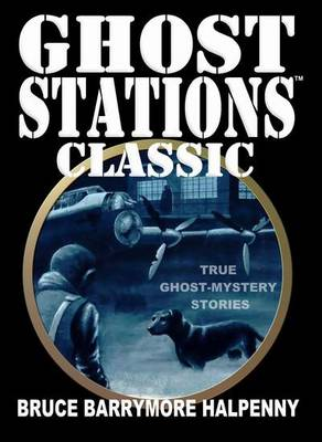 Ghost Stations Classic: True Ghost - Mystery Stories (Paperback)