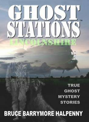 Ghost Stations Lincolnshire: True Ghost Mystery Stories (Paperback)