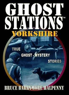 Ghost Stations Yorkshire: True Ghost - Mystery Stories (Paperback)