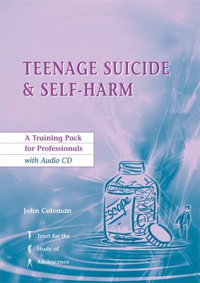 Teenage Suicide and Self-Harm: Training Pack for Professionals