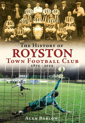 The History of Royston Town Football Club (Hardback)