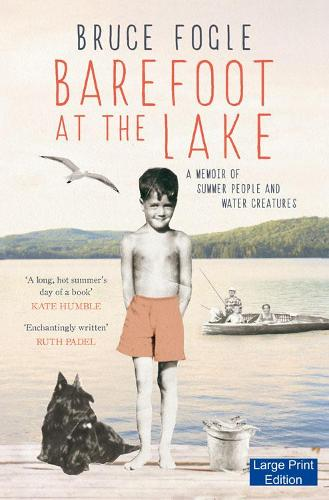 Barefoot at the Lake: A Memoir of Summer People and Water Creatures (Hardback)