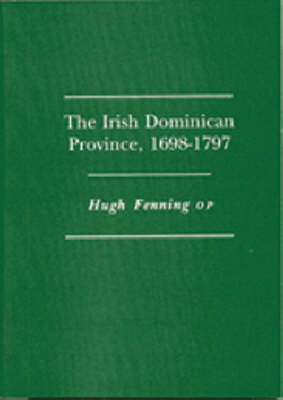 The Irish Dominican Province, 1698-1797 (Paperback)
