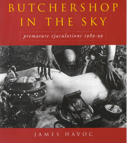 Butchershop in the Sky: Premature Ejaculations, 1989-99 - The Collected Works (Paperback)