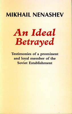 An Ideal Betrayed: Testimonies of a Prominent and Loyal Member of the Soviet Establishment (Paperback)