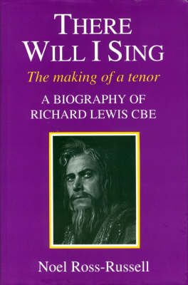 There Will I Sing: Making of a Tenor - Biography of Richard Lewis CBE (Hardback)