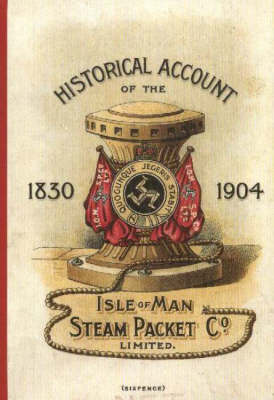 Historical Account of the Isle of Man Steam Packet Co. 1830-1904 (Paperback)