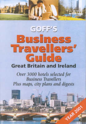 Goff's Business Travellers' Guide 2001: Eat Well, Drink Well and Sleep Well and be Well Informed in Working Britain (Paperback)