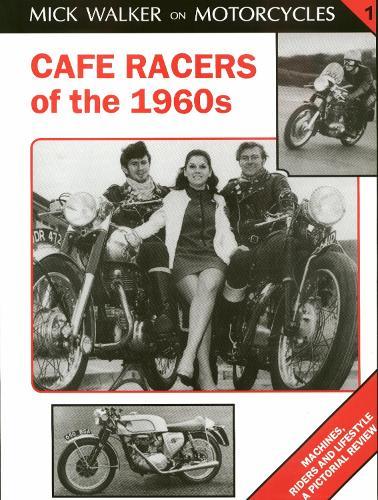 Cafe Racers of the 1960s - Mick Walker on Motorcycles v. 1 (Hardback)