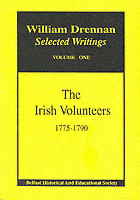 """Irish Volunteers, 1775 to 1790: With Drennan's """"Letters to Orellana"""" (1784) - William Drennan: Selected Writings v. 1 (Paperback)"""